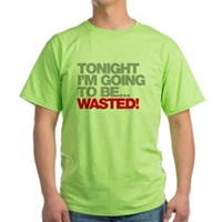 Tonight I'm Going To Be Wasted Green T-Shirt