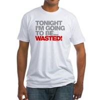 Tonight I'm Going To Be Wasted Fitted T-Shirt