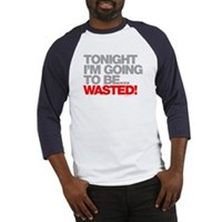 Tonight I'm Going To Be Wasted Baseball Jersey