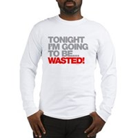 Tonight I'm Going To Be Wasted Long Sleeve T-Shirt