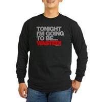Tonight I'm Going To Be Wasted Long Sleeve Dark T-