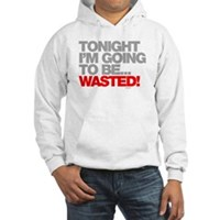 Tonight I'm Going To Be Wasted Hooded Sweatshirt
