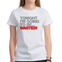 Tonight I'm Going To Be Wasted Women's T-Shirt