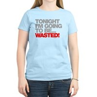Tonight I'm Going To Be Wasted Women's Light T-Shi