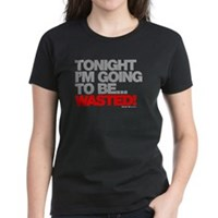 Tonight I'm Going To Be Wasted Women's Dark T-Shir