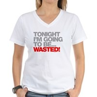 Tonight I'm Going To Be Wasted Women's V-Neck T-Sh