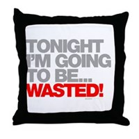 Tonight I'm Going To Be Wasted Throw Pillow