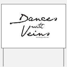 Dances with Veins Yard Sign