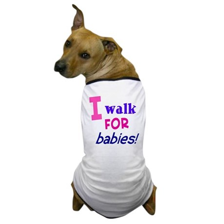 I walk for babies Dog T-Shirt