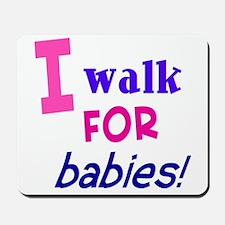 I walk for babies Mousepad