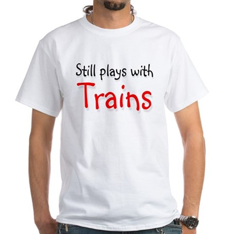 Still plays with Trains White T-Shirt