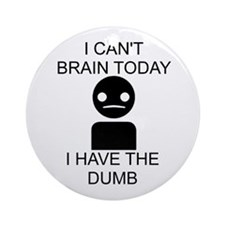 Can't Brain Today Ornament (Round)