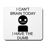Can't Brain Today Mousepad