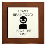 Can't Brain Today Framed Tile