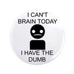 """Can't Brain Today 3.5"""" Button (100 pack)"""
