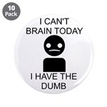 """Can't Brain Today 3.5"""" Button (10 pack)"""