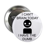 """Can't Brain Today 2.25"""" Button"""