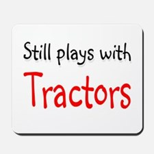 Still plays with Tractors Mousepad