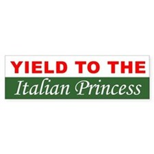 Yield To The Italian Princess Bumper Sticker