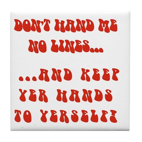 Hands To Yerself Tile Coaster