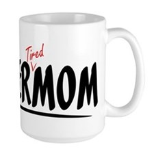 Super 'Tired' Mom Mug