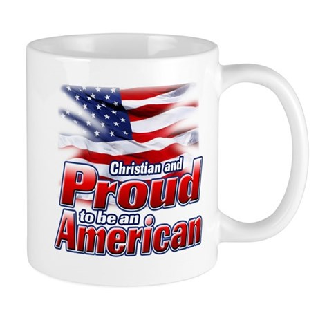 Christian and Proud to be an American Mug