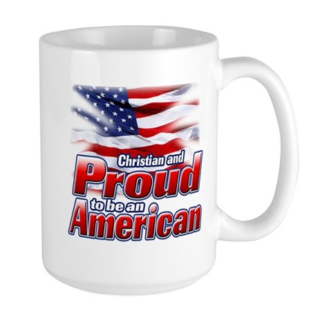 Christian and Proud to be an American Large Mug