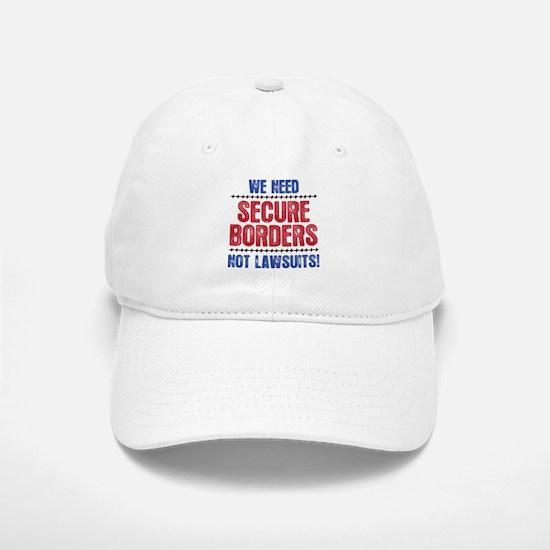 SECURE BORDERS NOT LAWSUITS Baseball Baseball Cap