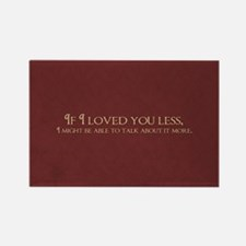 If I Loved You Less Rectangle Magnet