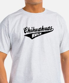 Chihuahuas Rule T-Shirt