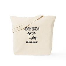 Slow Kills Tote Bag