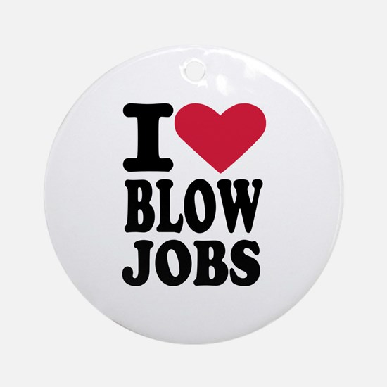 I love blowjobs Ornament (Round)