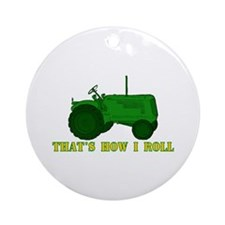 Tractor: That's How I Roll Ornament (Round)