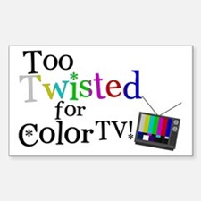 Too Twisted for Color TV Decal