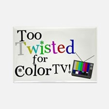 Too Twisted for Color TV Rectangle Magnet