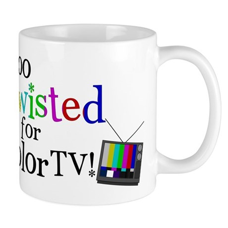 Too Twisted for Color TV Mug