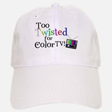 Too Twisted for Color TV Baseball Baseball Cap