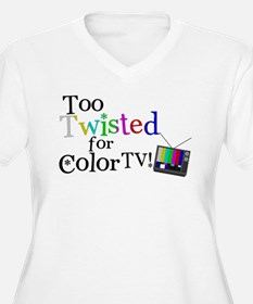 Too Twisted for Color TV T-Shirt