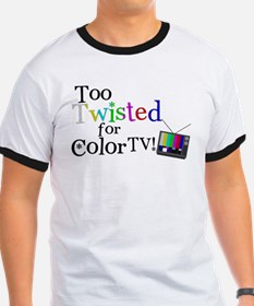 Too Twisted for Color TV T