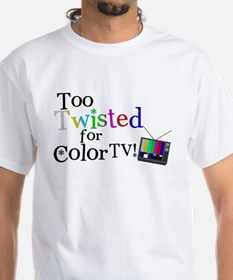 Too Twisted for Color TV Shirt