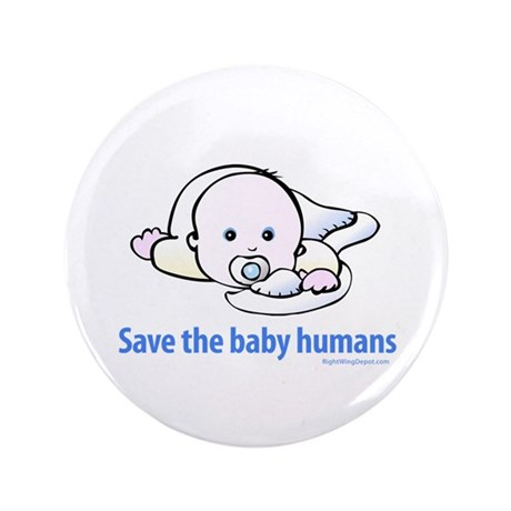 "Save the baby humans - 3.5"" Button"