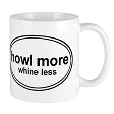 Howl More Whine Less White Oval Mug