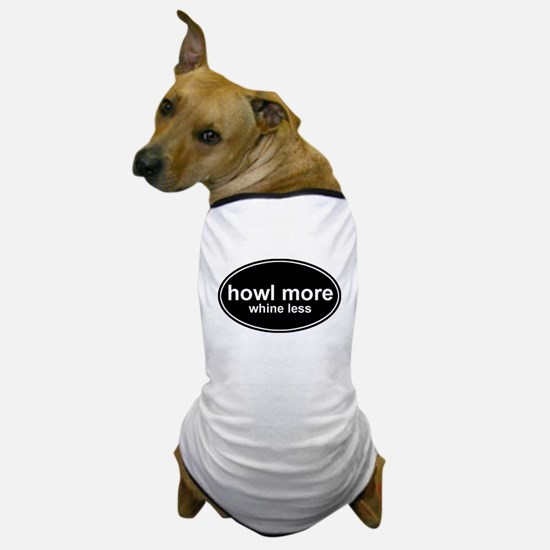 Howl More Whine Less Black Oval Dog T-Shirt