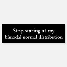Stop Staring At My Bimodal Distribution Bumper Bumper Sticker