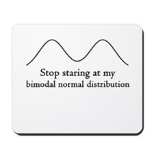 Stop Staring At My Bimodal Distribution Mousepad