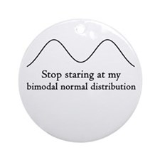 Stop Staring At My Bimodal Distribution Ornament (