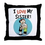 I Love My Sister! Throw Pillow