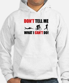 Don't tell me what I can't do Hoodie