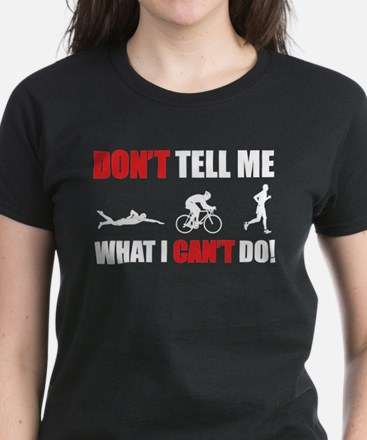 Don't tell me what I can't do Women's Dark T-Shirt
