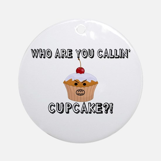 Don't Call Me Cupcake Ornament (Round)